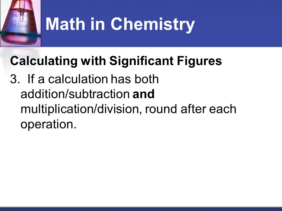 Math in Chemistry Calculating with Significant Figures 3.
