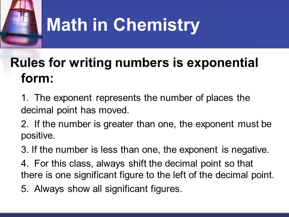 Math in Chemistry Rules for writing numbers is exponential form: 1.