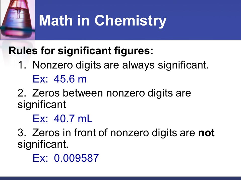 Math in Chemistry Rules for significant figures: 1.