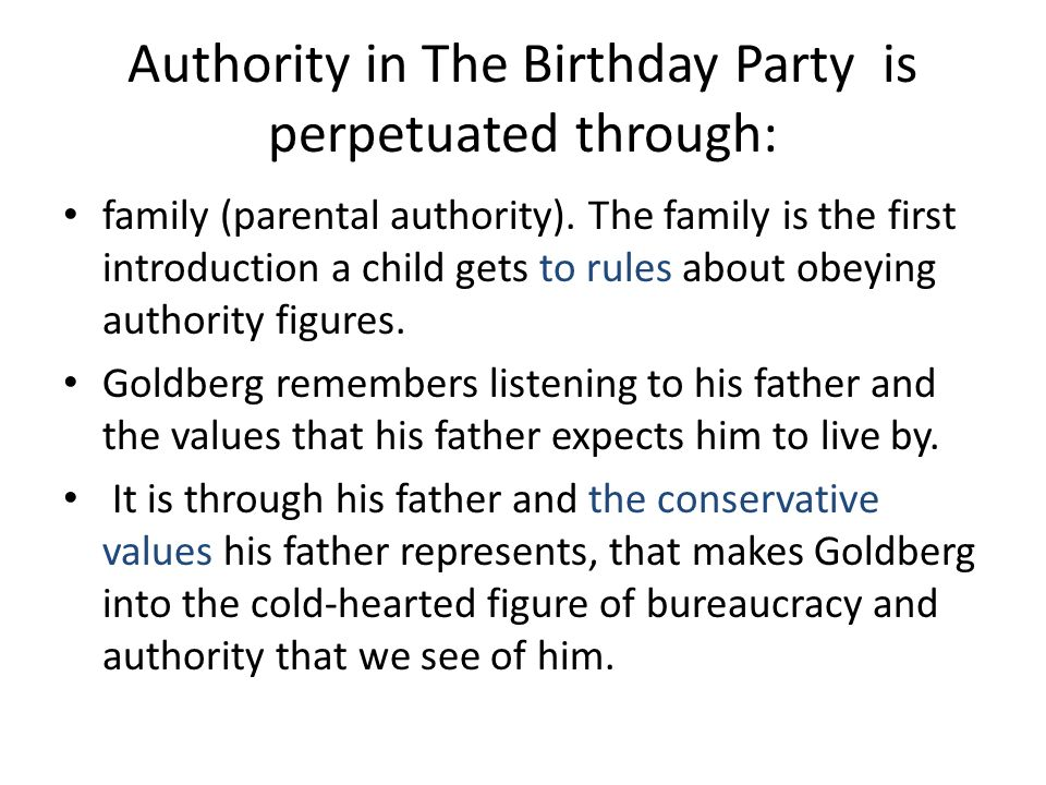 Authority in The Birthday Party is perpetuated through: family (parental authority).