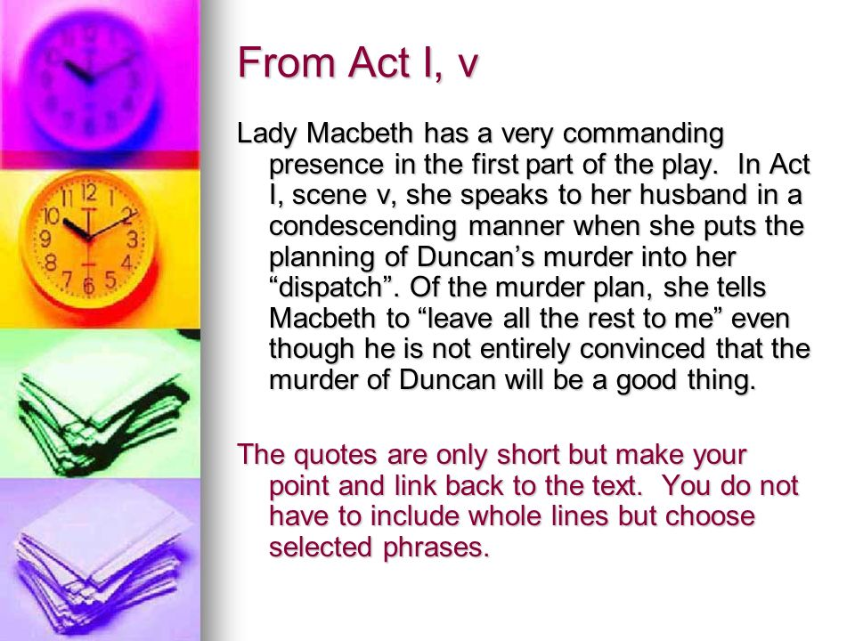From Act I, v Lady Macbeth has a very commanding presence in the first part of the play.