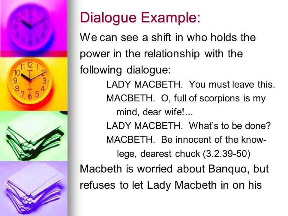 Dialogue Example: We can see a shift in who holds the power in the relationship with the following dialogue: LADY MACBETH.