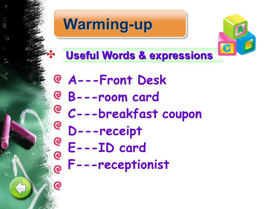 A---Front Desk B---room card C---breakfast coupon D---receipt E---ID card F---receptionist Warming-up Useful Words & expressions