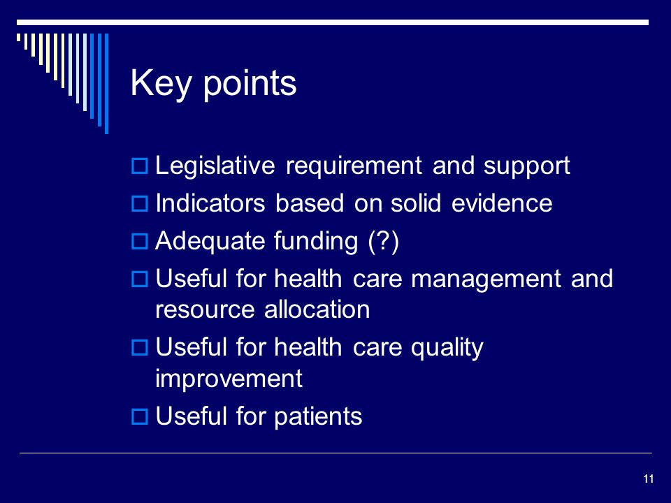 11 Key points Legislative requirement and support Indicators based on solid evidence Adequate funding ( ) Useful for health care management and resource allocation Useful for health care quality improvement Useful for patients