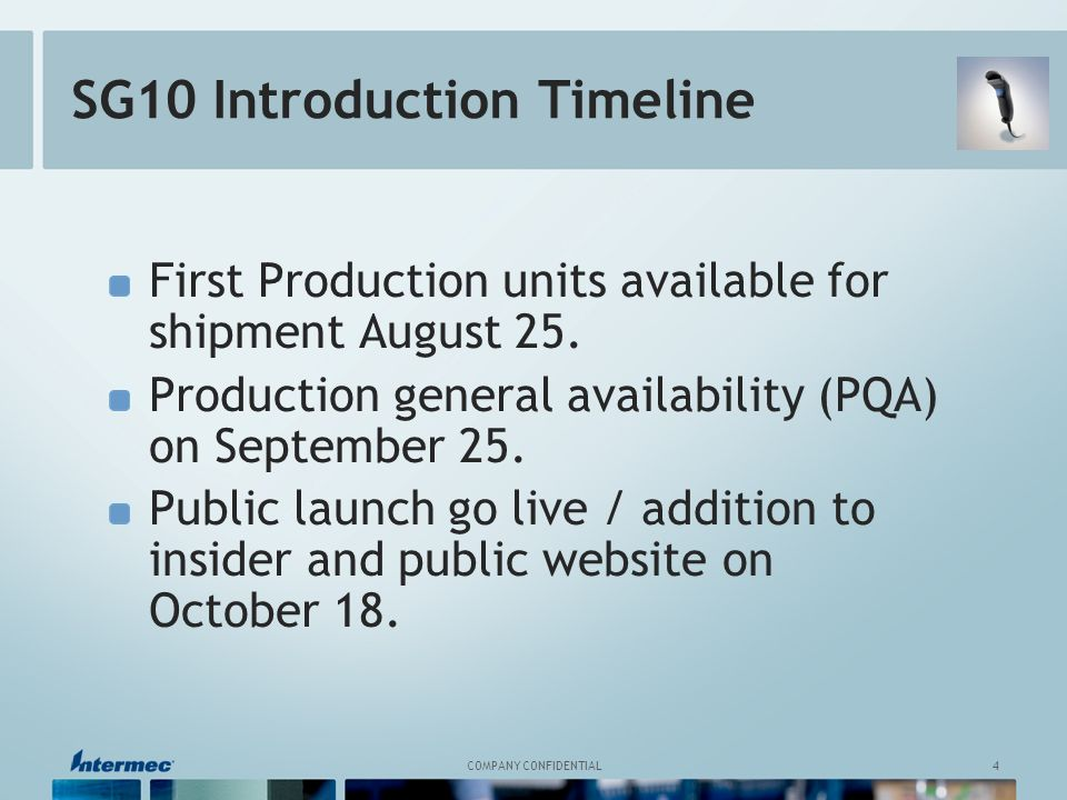 4 COMPANY CONFIDENTIAL SG10 Introduction Timeline First Production units available for shipment August 25.