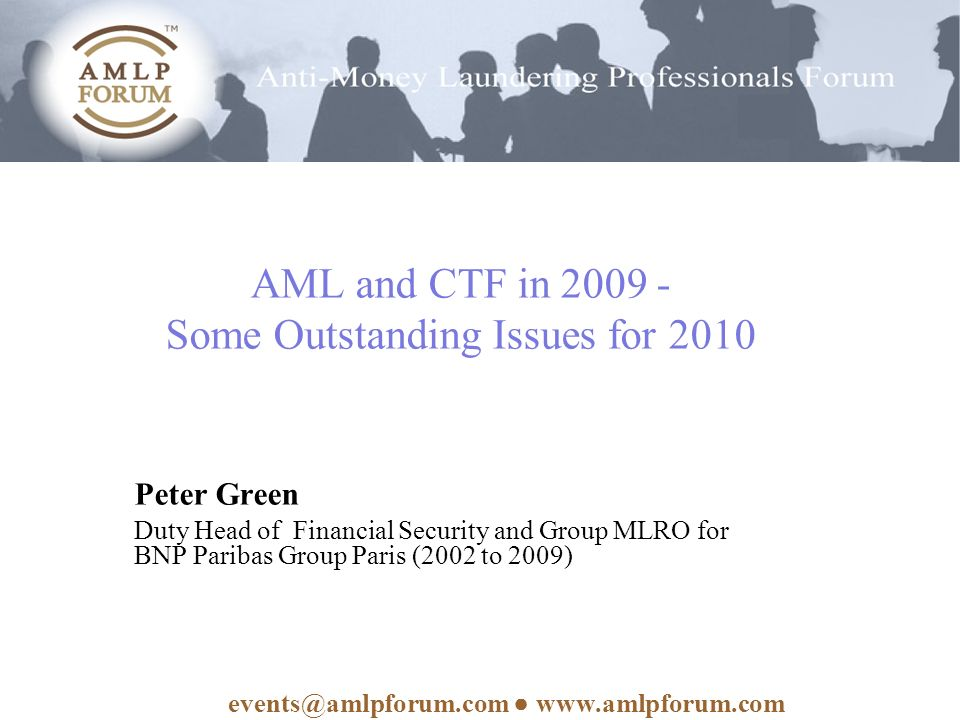 AML and CTF in Some Outstanding Issues for 2010 Peter Green Duty Head of Financial Security and Group MLRO for BNP Paribas Group Paris (2002 to 2009)