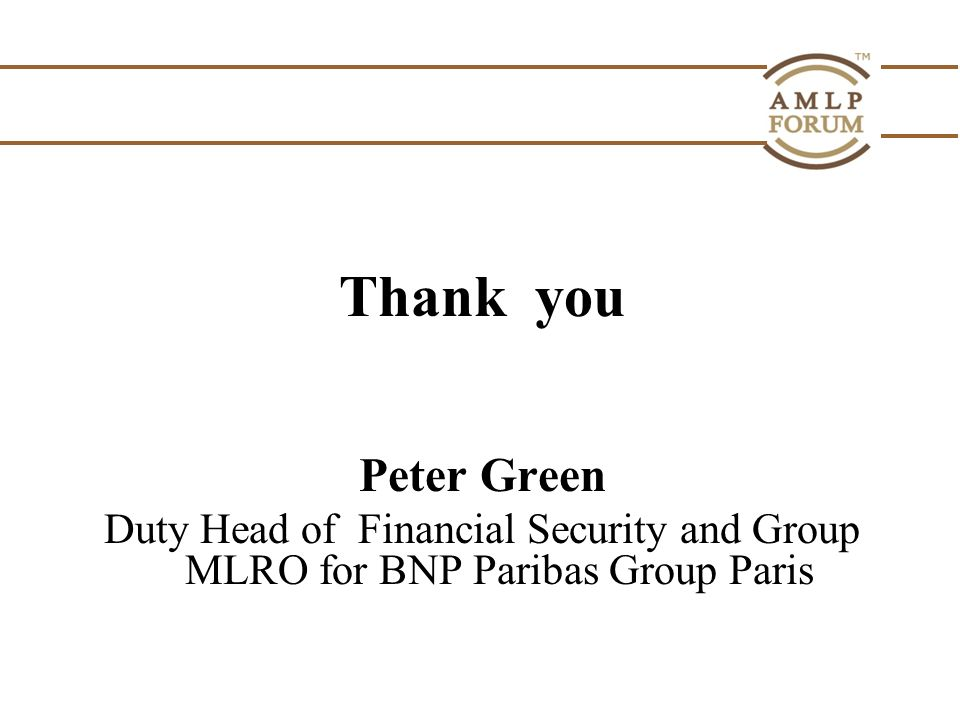 Thank you Peter Green Duty Head of Financial Security and Group MLRO for BNP Paribas Group Paris