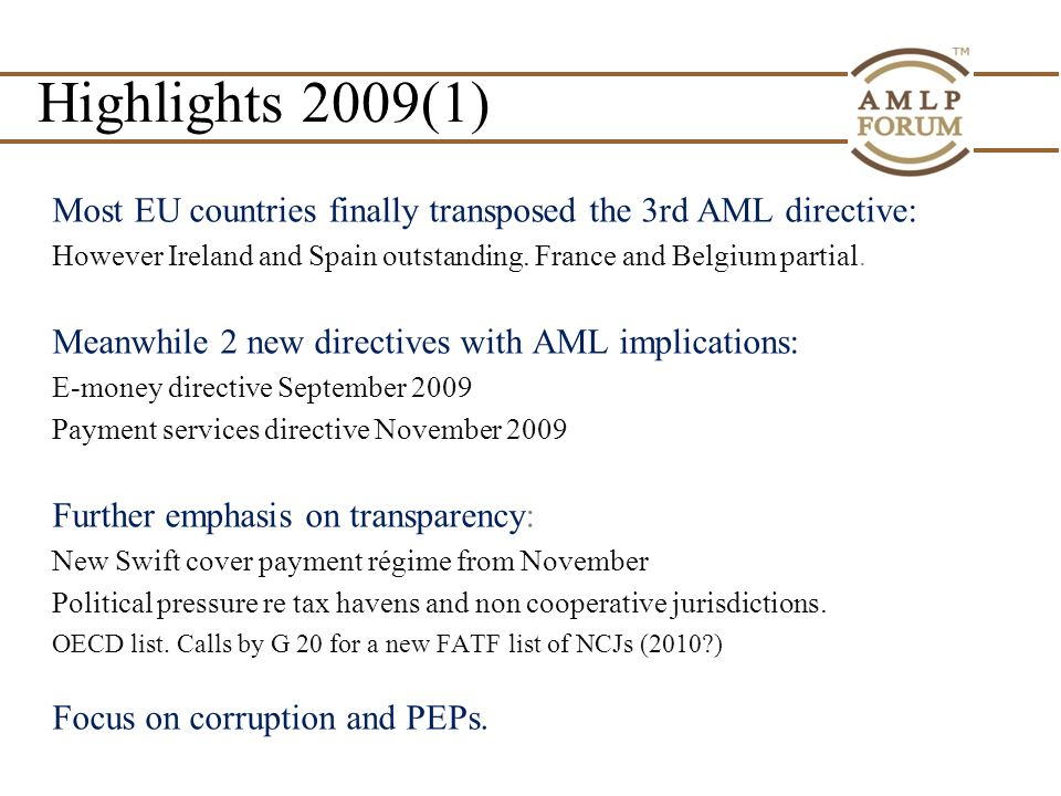 Highlights 2009(1) Most EU countries finally transposed the 3rd AML directive: However Ireland and Spain outstanding.