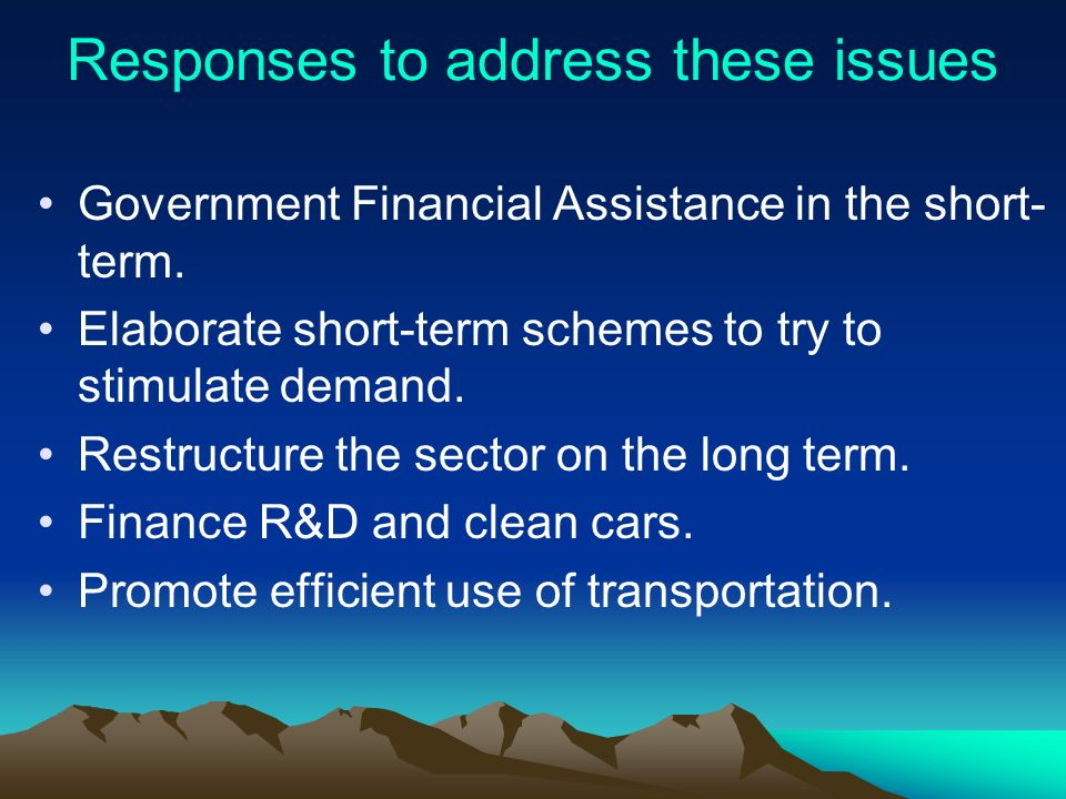 Responses to address these issues Government Financial Assistance in the short- term.