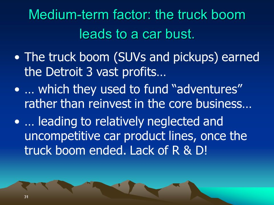 31 Medium-term factor: the truck boom leads to a car bust.