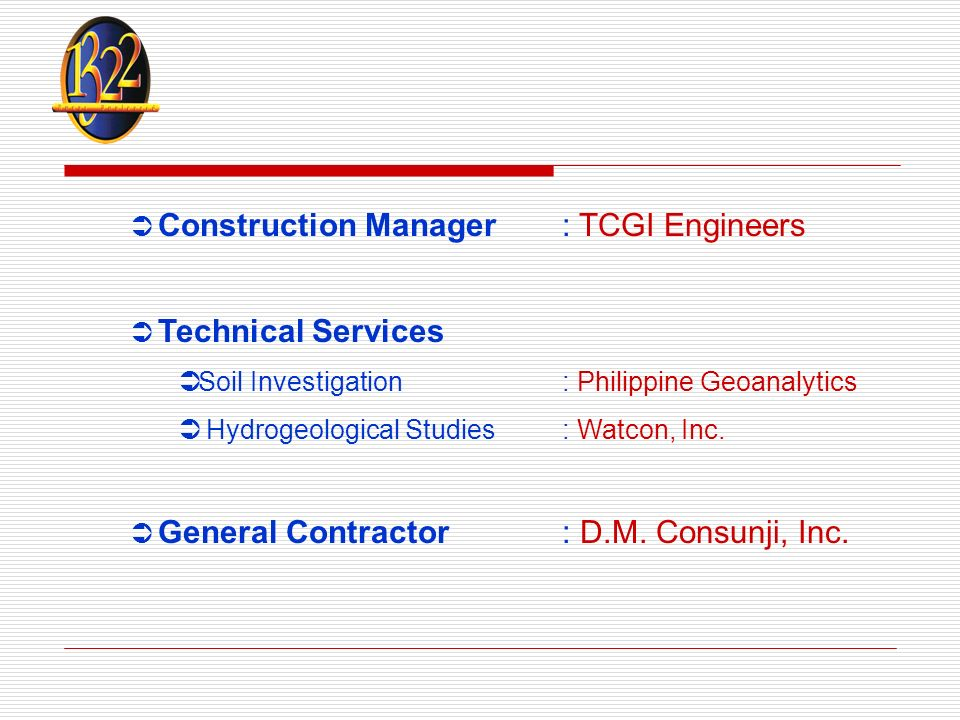Construction Manager: TCGI Engineers Technical Services Soil Investigation: Philippine Geoanalytics Hydrogeological Studies: Watcon, Inc.