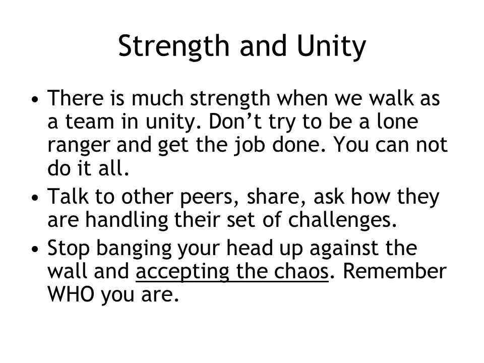 Strength and Unity There is much strength when we walk as a team in unity.
