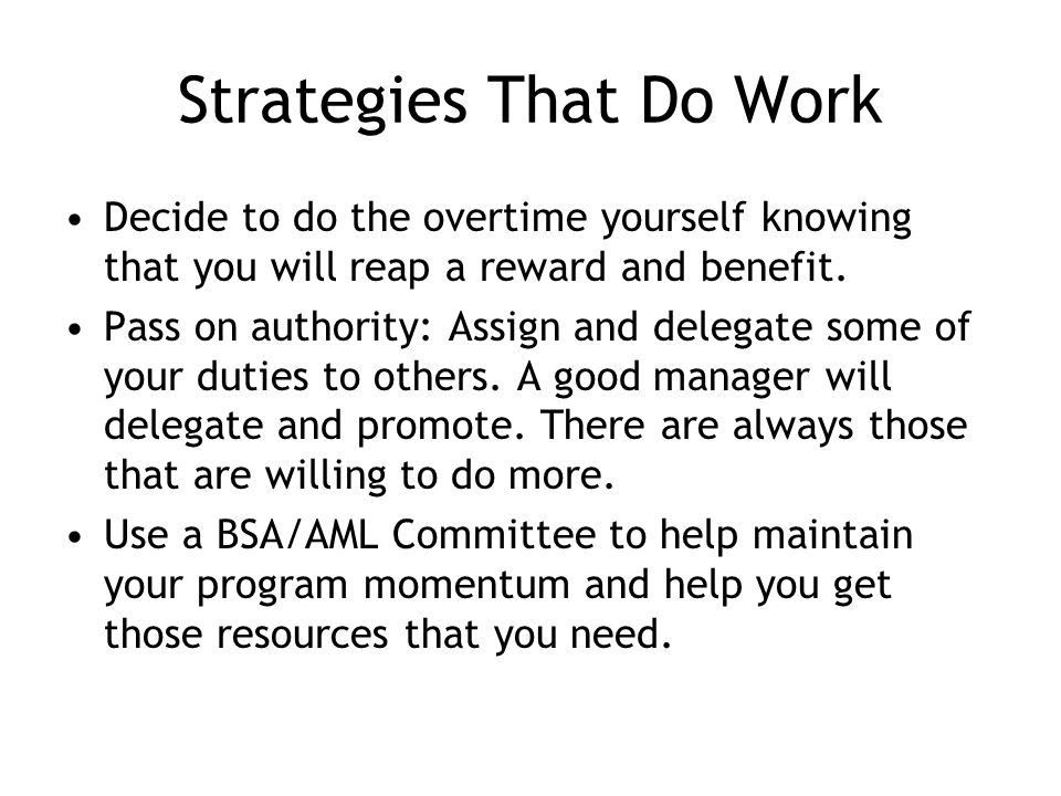 Strategies That Do Work Decide to do the overtime yourself knowing that you will reap a reward and benefit.