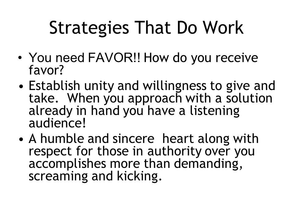 Strategies That Do Work You need FAVOR!. How do you receive favor.