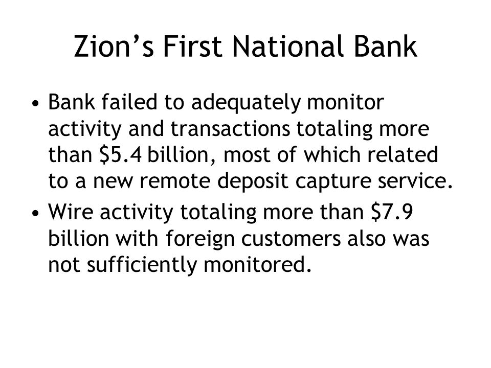 Zions First National Bank Bank failed to adequately monitor activity and transactions totaling more than $5.4 billion, most of which related to a new remote deposit capture service.