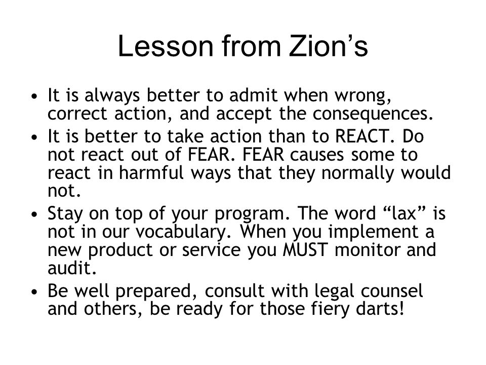 Lesson from Zions It is always better to admit when wrong, correct action, and accept the consequences.