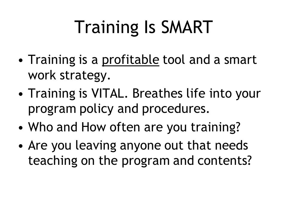 Training Is SMART Training is a profitable tool and a smart work strategy.