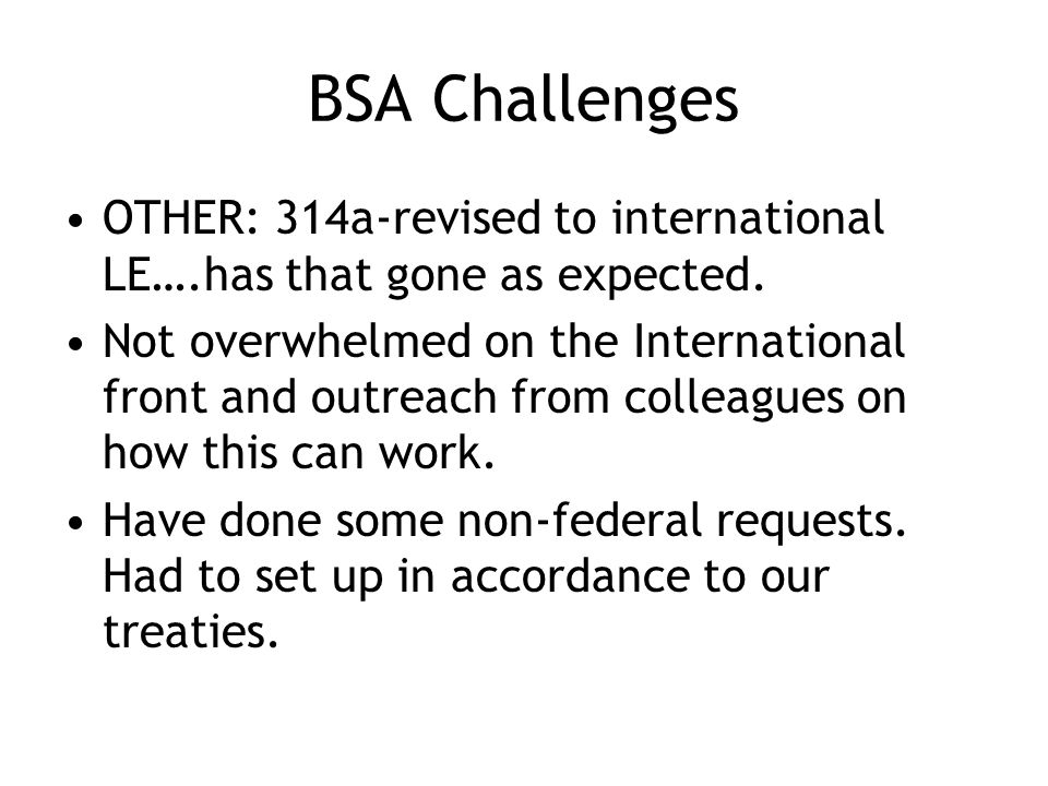 BSA Challenges OTHER: 314a-revised to international LE….has that gone as expected.