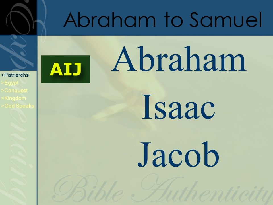 Isaac Abraham Jacob Abraham to Samuel >Patriarchs >Egypt >Conquest >Kingdom >God Speaks