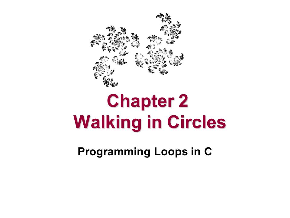 Chapter 2 Walking in Circles Programming Loops in C