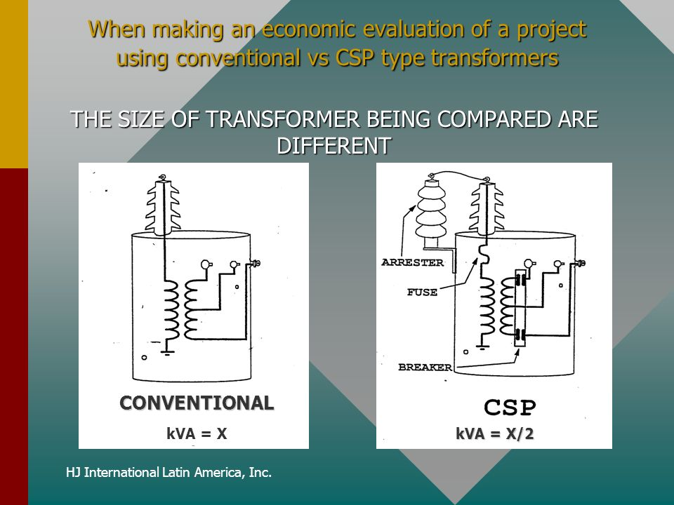 When making an economic evaluation of a project using conventional vs CSP type transformers THE SIZE OF TRANSFORMER BEING COMPARED ARE DIFFERENT CONVENTIONAL kVA = X kVA = X/2