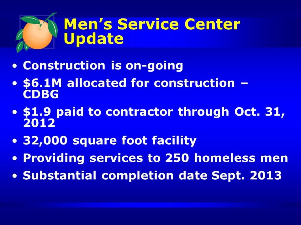 Mens Service Center Update Construction is on-going $6.1M allocated for construction – CDBG $1.9 paid to contractor through Oct.