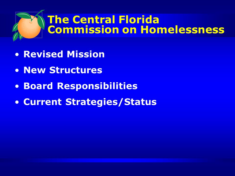 The Central Florida Commission on Homelessness Revised Mission New Structures Board Responsibilities Current Strategies/Status