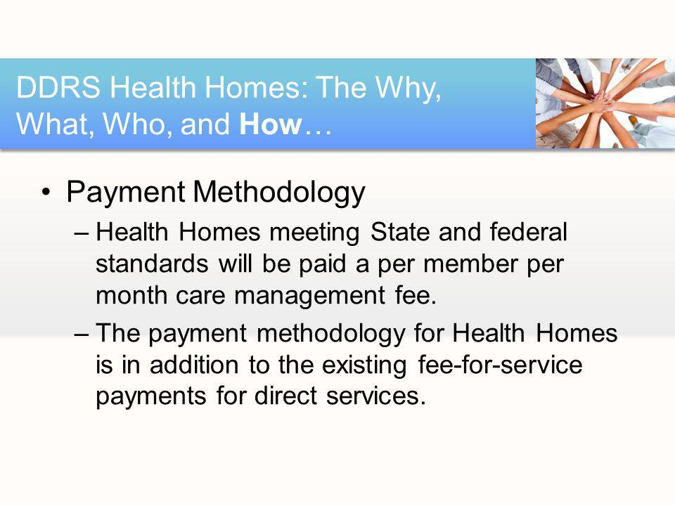 Payment Methodology –Health Homes meeting State and federal standards will be paid a per member per month care management fee.
