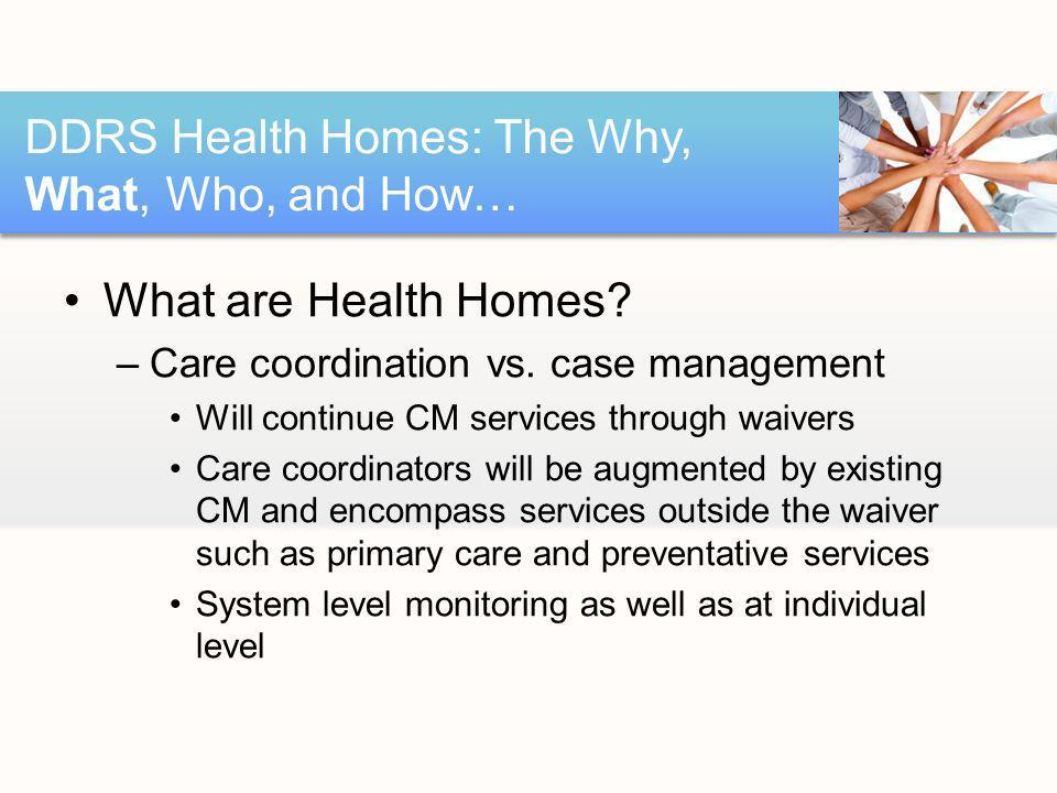 What are Health Homes. –Care coordination vs.