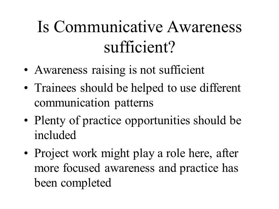 Is Communicative Awareness sufficient.