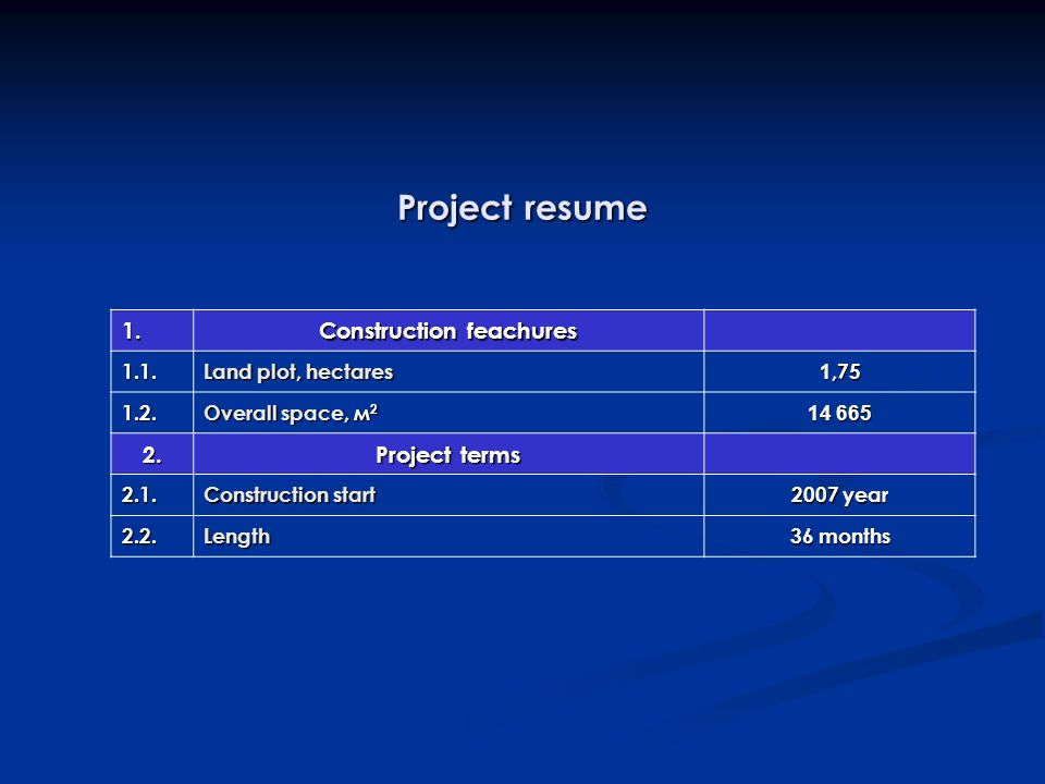 Project resume 1. Construction feachures 1.1. Land plot, hectares 1,