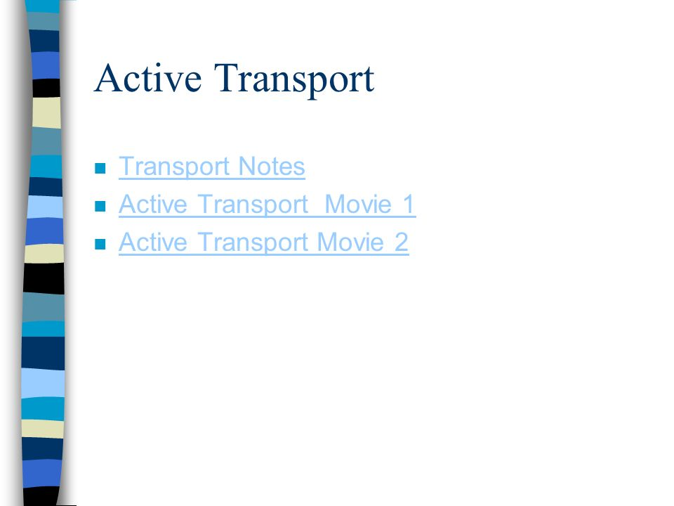 Active Transport n Transport Notes Transport Notes n Active Transport Movie 1 Active Transport Movie 1 n Active Transport Movie 2 Active Transport Movie 2