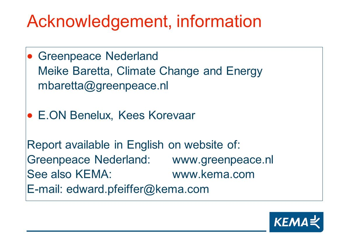 Acknowledgement, information Greenpeace Nederland Meike Baretta, Climate Change and Energy E.ON Benelux, Kees Korevaar Report available in English on website of: Greenpeace Nederland:   See also KEMA: