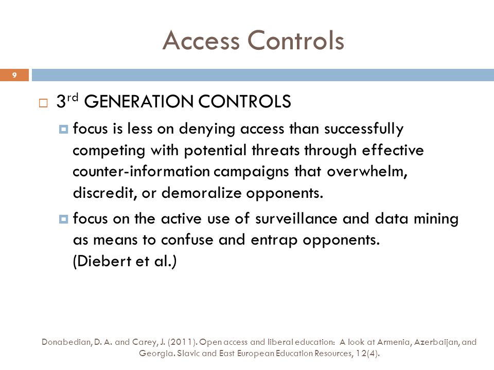 Access Controls 3 rd GENERATION CONTROLS focus is less on denying access than successfully competing with potential threats through effective counter-information campaigns that overwhelm, discredit, or demoralize opponents.