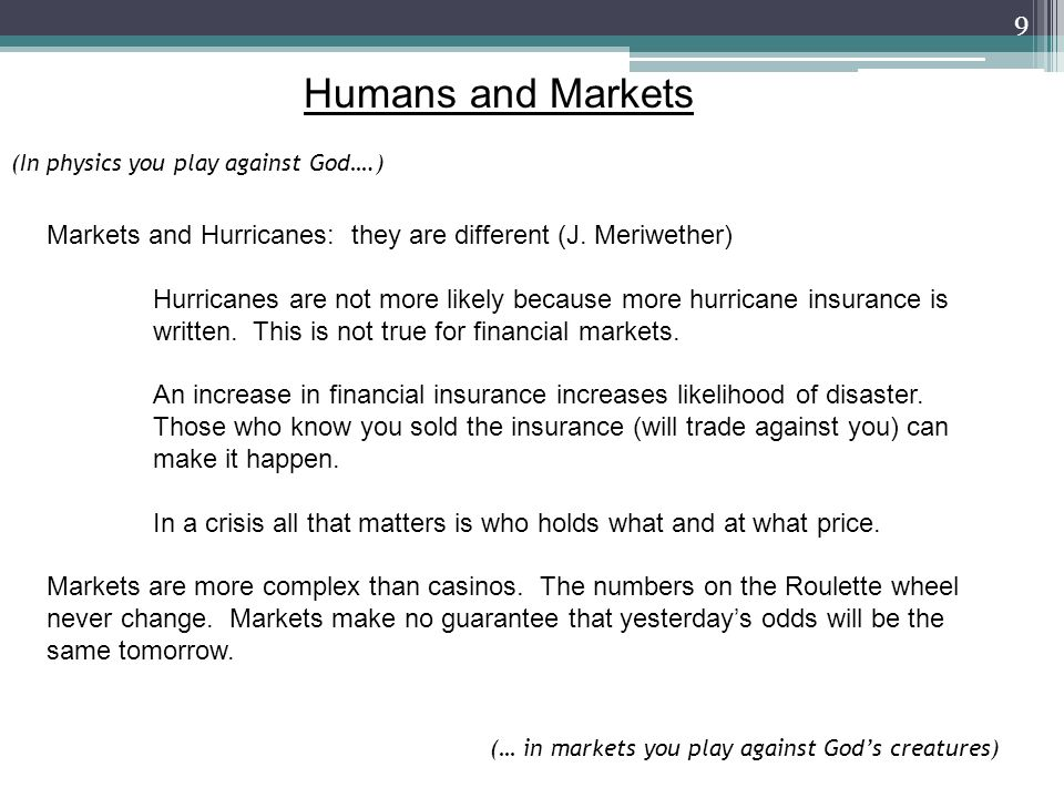 9 Humans and Markets (In physics you play against God….) Markets and Hurricanes: they are different (J.