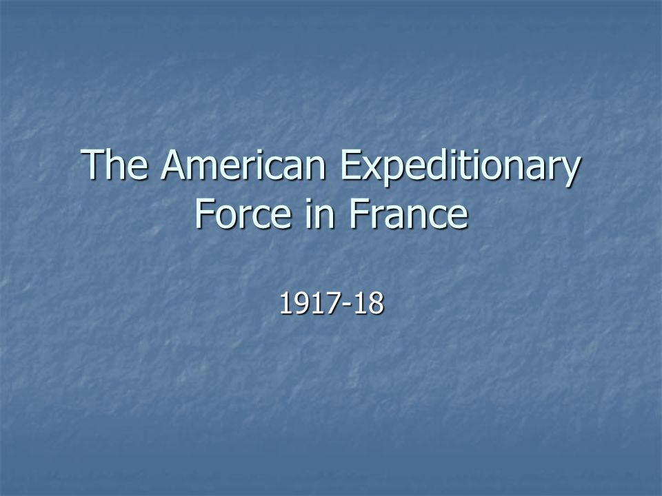 The American Expeditionary Force in France 1917-18