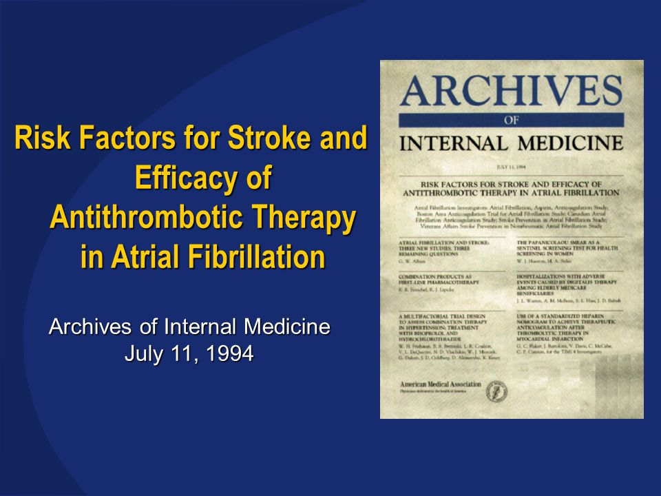 Risk Factors for Stroke and Efficacy of Antithrombotic Therapy in Atrial Fibrillation Archives of Internal Medicine July 11, 1994
