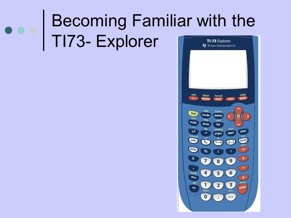 Becoming Familiar with the TI73- Explorer
