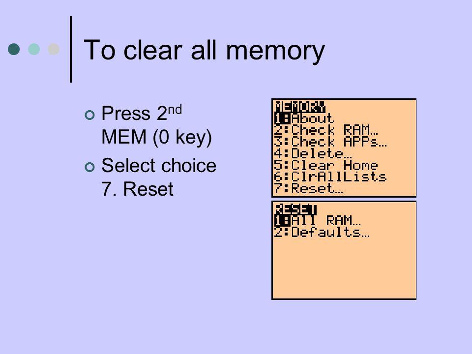 To clear all memory Press 2 nd MEM (0 key) Select choice 7. Reset