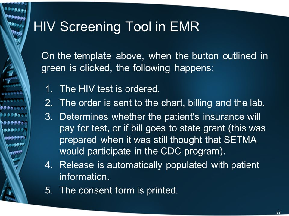 HIV Screening Tool in EMR On the template above, when the button outlined in green is clicked, the following happens: 1.The HIV test is ordered.