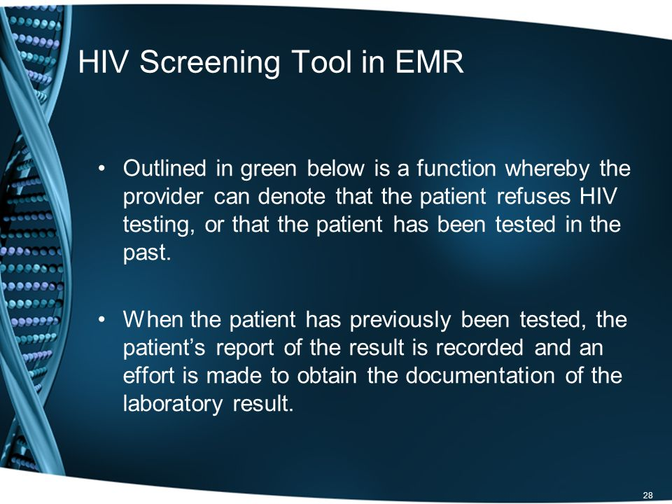 HIV Screening Tool in EMR Outlined in green below is a function whereby the provider can denote that the patient refuses HIV testing, or that the patient has been tested in the past.