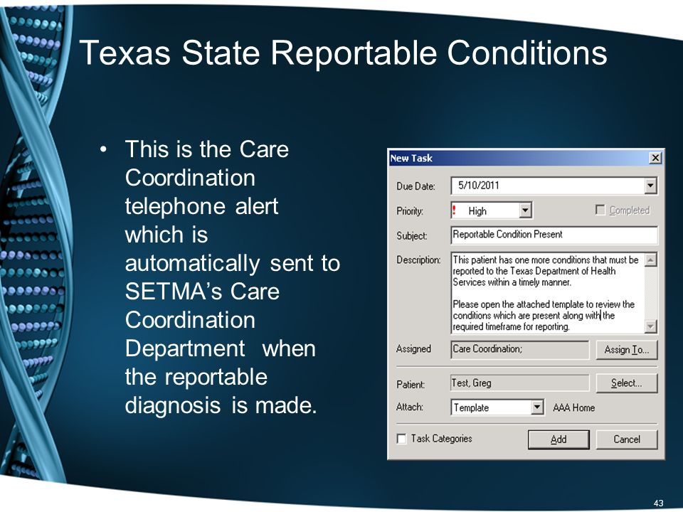 Texas State Reportable Conditions This is the Care Coordination telephone alert which is automatically sent to SETMAs Care Coordination Department when the reportable diagnosis is made.