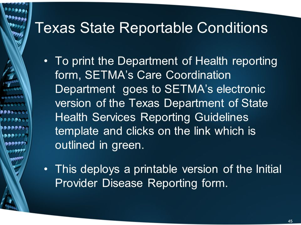 To print the Department of Health reporting form, SETMAs Care Coordination Department goes to SETMAs electronic version of the Texas Department of State Health Services Reporting Guidelines template and clicks on the link which is outlined in green.