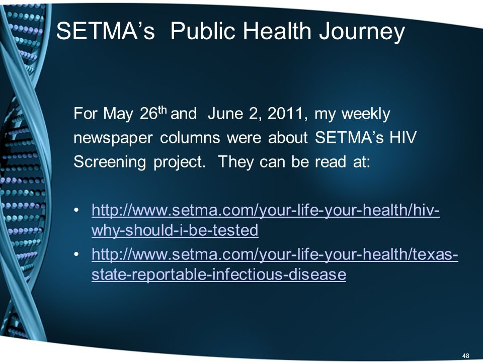SETMAs Public Health Journey For May 26 th and June 2, 2011, my weekly newspaper columns were about SETMAs HIV Screening project.