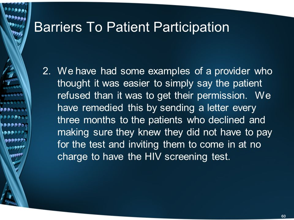 Barriers To Patient Participation 2.We have had some examples of a provider who thought it was easier to simply say the patient refused than it was to get their permission.