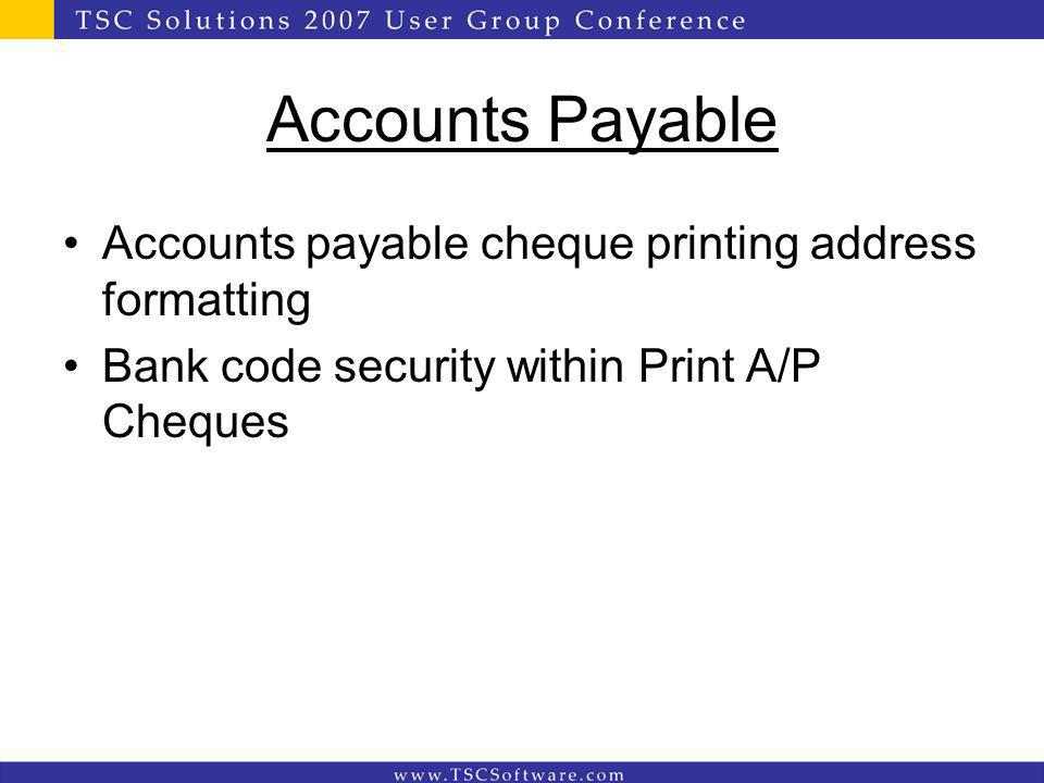 Accounts Payable Accounts payable cheque printing address formatting Bank code security within Print A/P Cheques