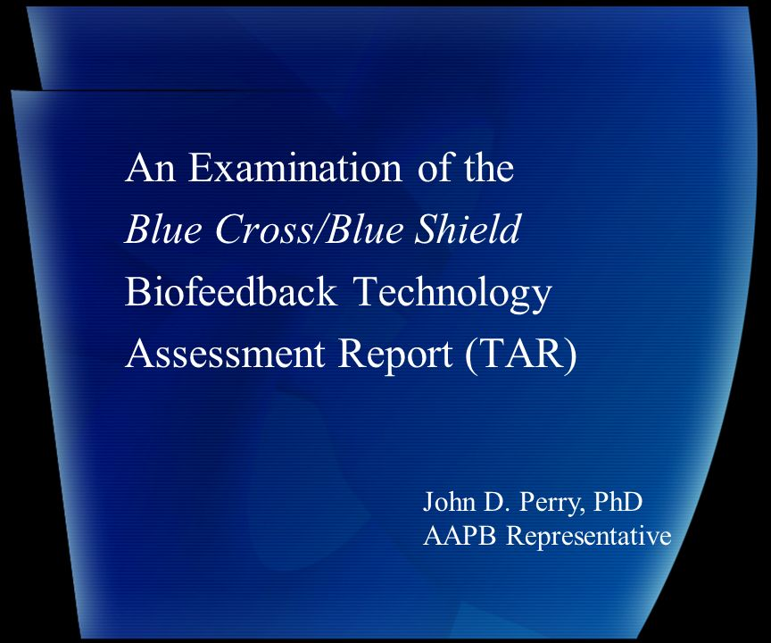 An Examination of the Blue Cross/Blue Shield Biofeedback Technology Assessment Report (TAR) John D.