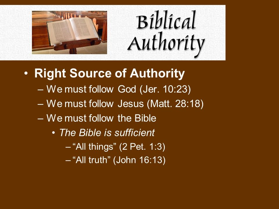 Right Source of Authority –We must follow God (Jer.