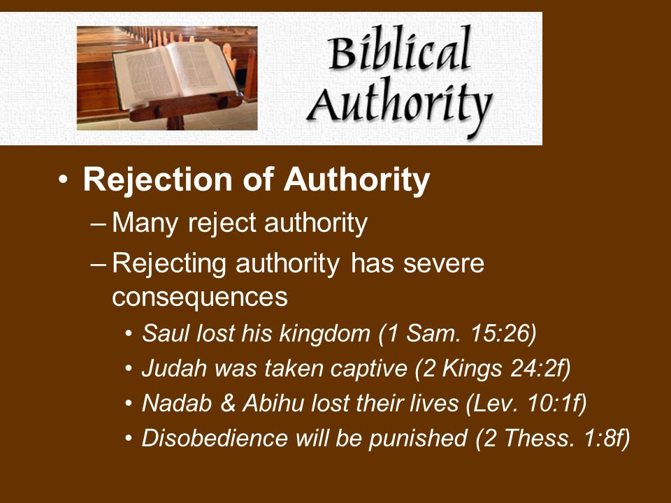 Rejection of Authority –Many reject authority –Rejecting authority has severe consequences Saul lost his kingdom (1 Sam.