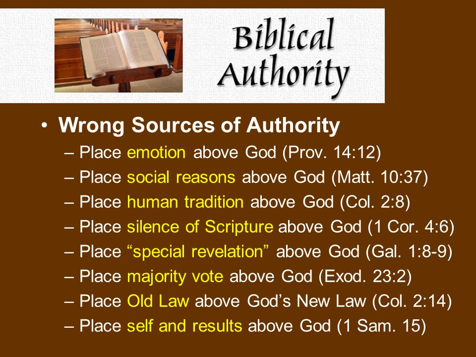 Wrong Sources of Authority –Place emotion above God (Prov.